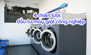 4 chiến lược cho đầu tư máy giặt công nghiệp