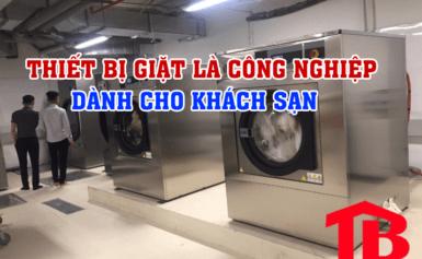 Thiết bị giặt là công nghiệp nên dùng tại xưởng giặt – khách sạn