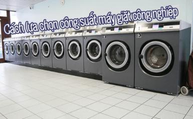 Cách lựa chọn công suất máy giặt công nghiệp tốt nhất