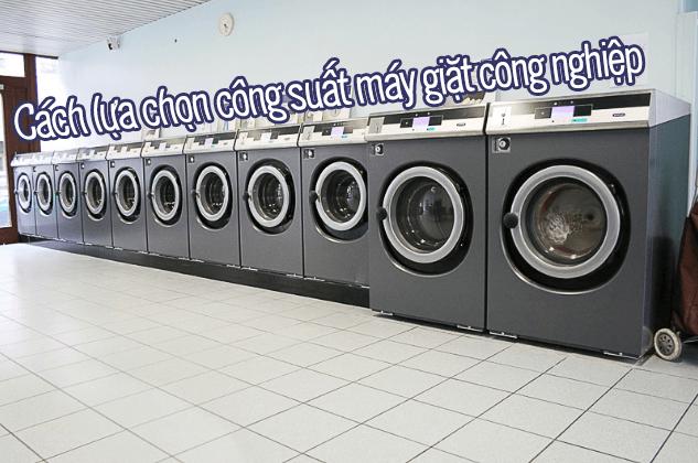 lựa chọn công suất máy giặt công nghiệp