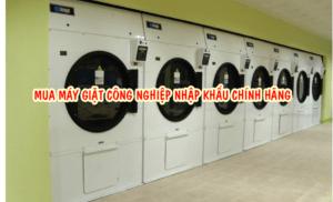 Mua máy giặt công nghiệp nhập khẩu chính hãng chất lượng cao