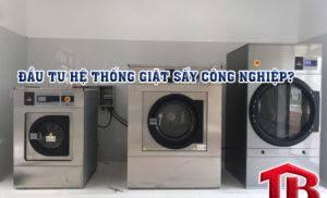Có nên đầu tư hệ thống giặt sấy công nghiệp không?