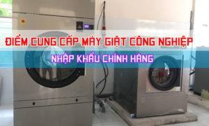 Tìm mua điểm cung cấp máy giặt công nghiệp nhập khẩu chính hãng, giá rẻ